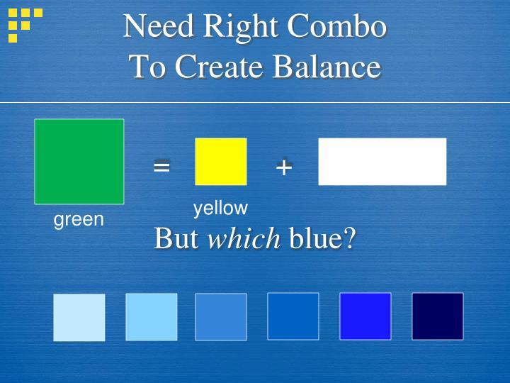 Need right combo to create balance