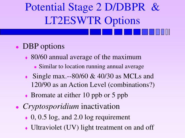 Potential Stage 2 D/DBPR  & LT2ESWTR Options
