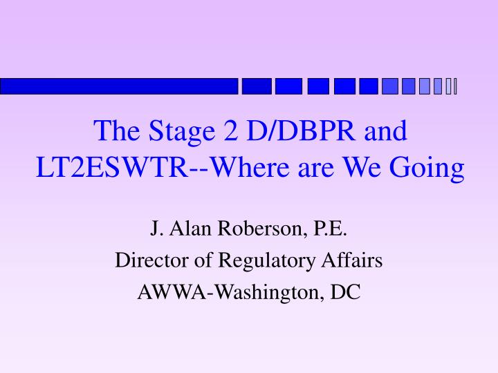The stage 2 d dbpr and lt2eswtr where are we going