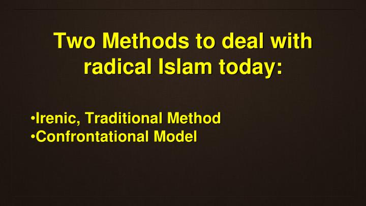 Two Methods to deal with radical Islam today: