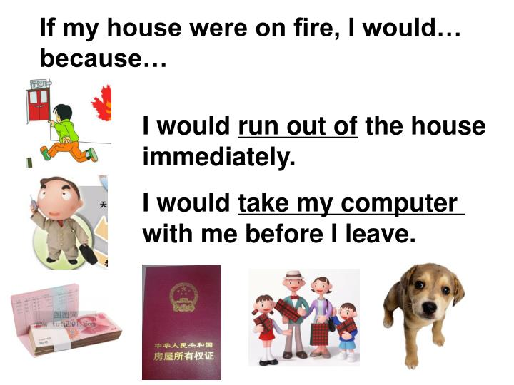 If my house were on fire, I would…