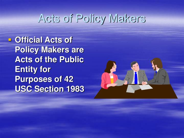 Acts of Policy Makers