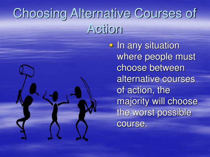Choosing Alternative Courses of Action