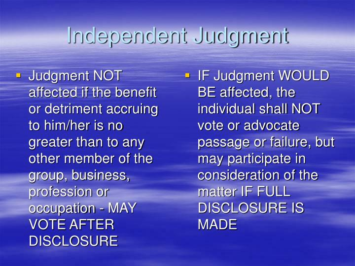 Judgment NOT affected if the benefit or detriment accruing to him/her is no greater than to any other member of the group, business, profession or occupation - MAY VOTE AFTER DISCLOSURE