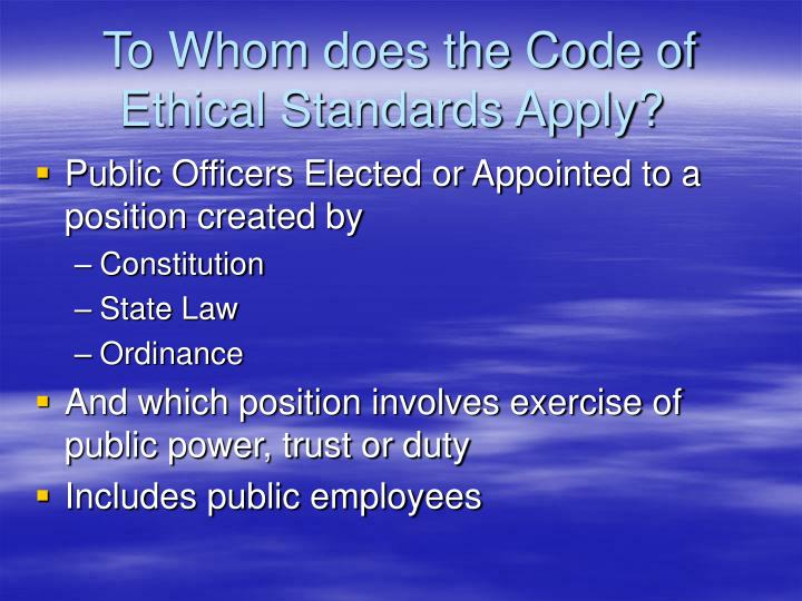 To Whom does the Code of Ethical Standards Apply?