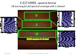 e elt hires spectral format slit too long for full spectral coverage with 1 channel