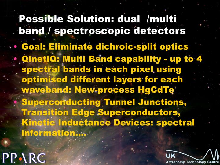 Possible Solution: dual  /multi band / spectroscopic detectors