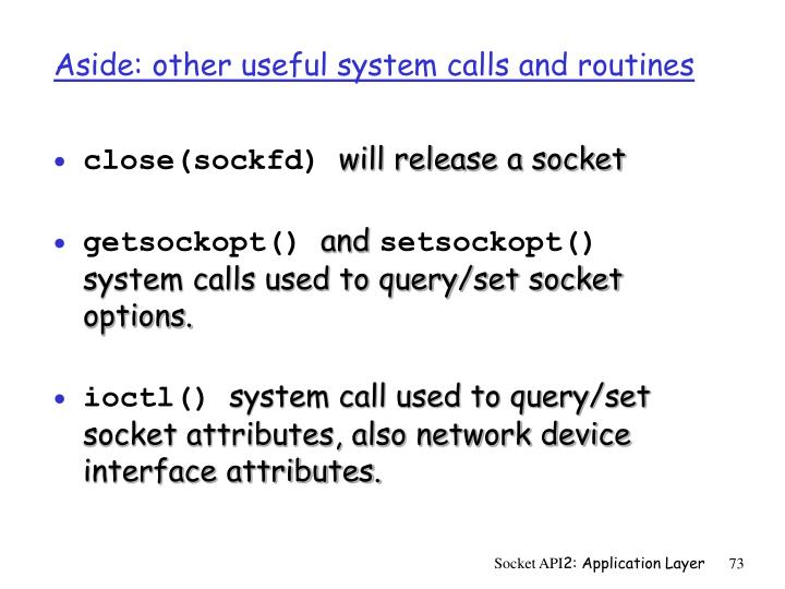 Aside: other useful system calls and routines