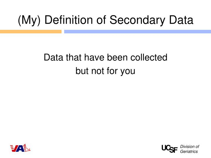 (My) Definition of Secondary Data