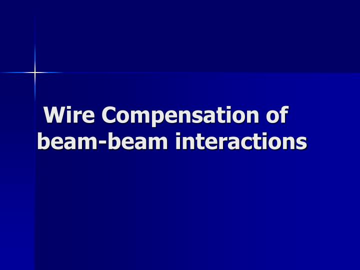 Wire Compensation of beam-beam interactions