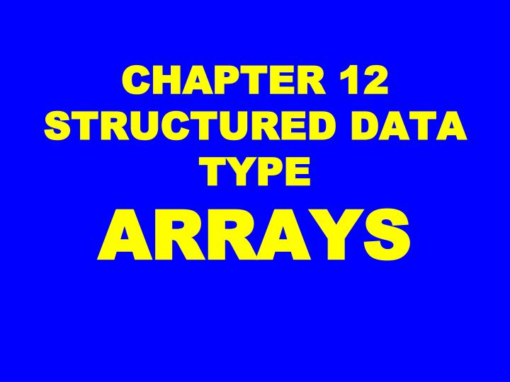 Chapter 12 structured data type arrays