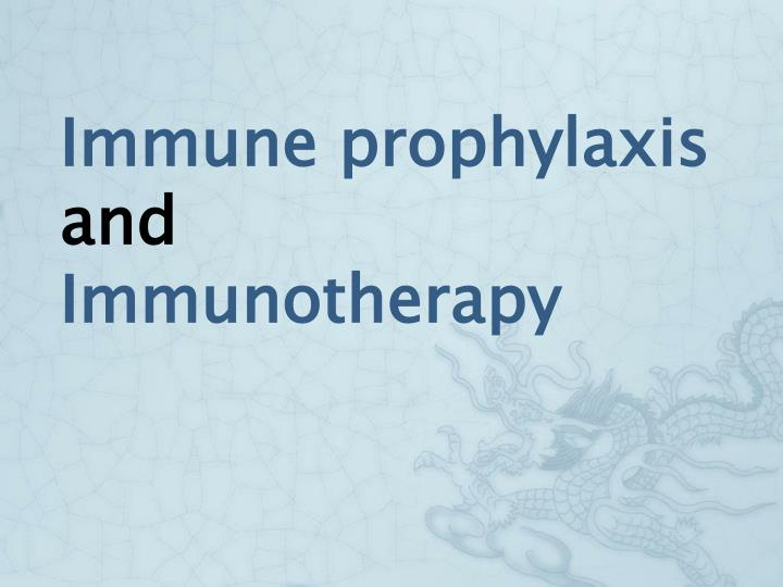 Immune prophylaxis and immunotherapy