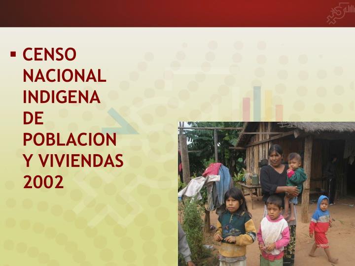 CENSO NACIONAL INDIGENA DE POBLACION Y VIVIENDAS 2002
