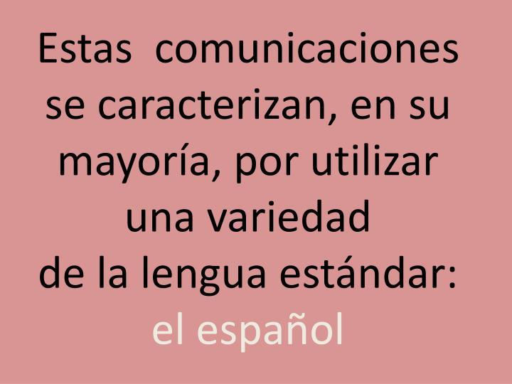 Estas  comunicaciones se caracterizan, en su mayoría, por utilizar una variedad