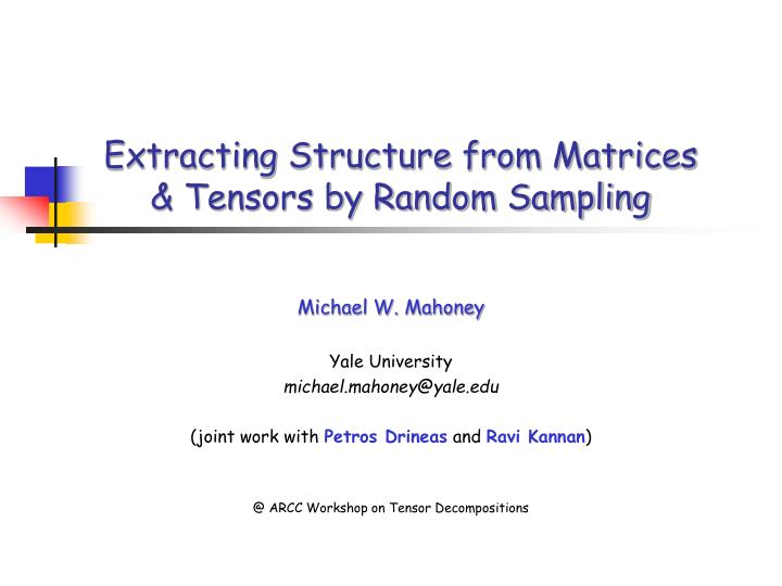 Extracting structure from matrices tensors by random sampling