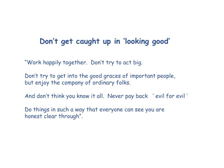 Don't get caught up in 'looking good'