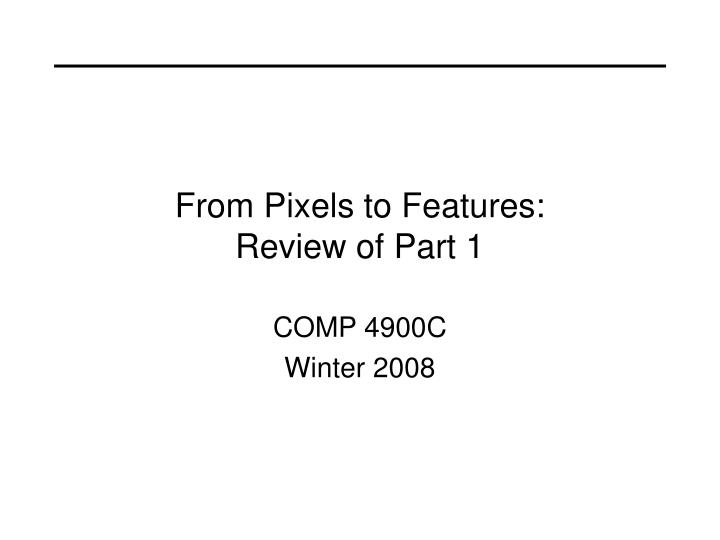 from pixels to features review of part 1
