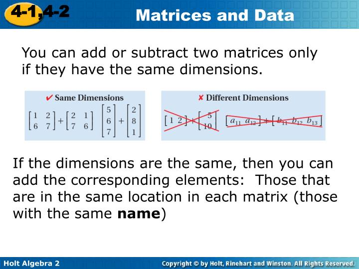 You can add or subtract two matrices only if they have the same dimensions.