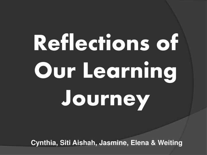 Reflections of our learning journey