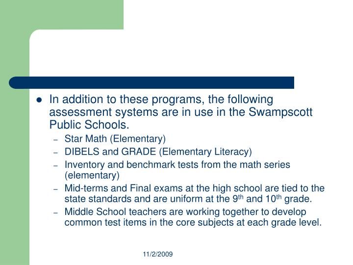 In addition to these programs, the following assessment systems are in use in the Swampscott Public Schools.
