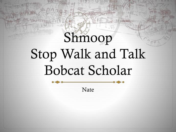 Shmoop stop walk and talk bobcat scholar