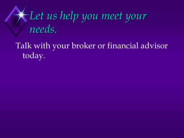 Let us help you meet your needs.