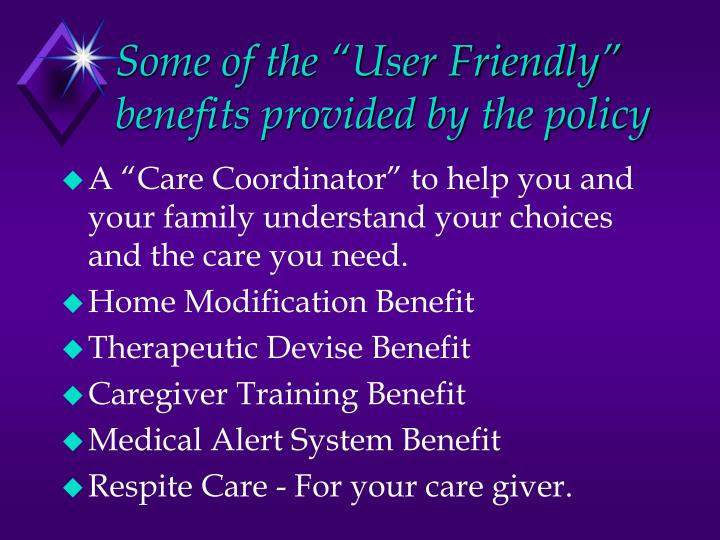 """Some of the """"User Friendly"""" benefits provided by the policy"""