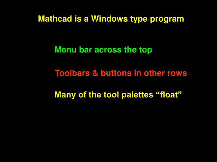 Mathcad is a Windows type program