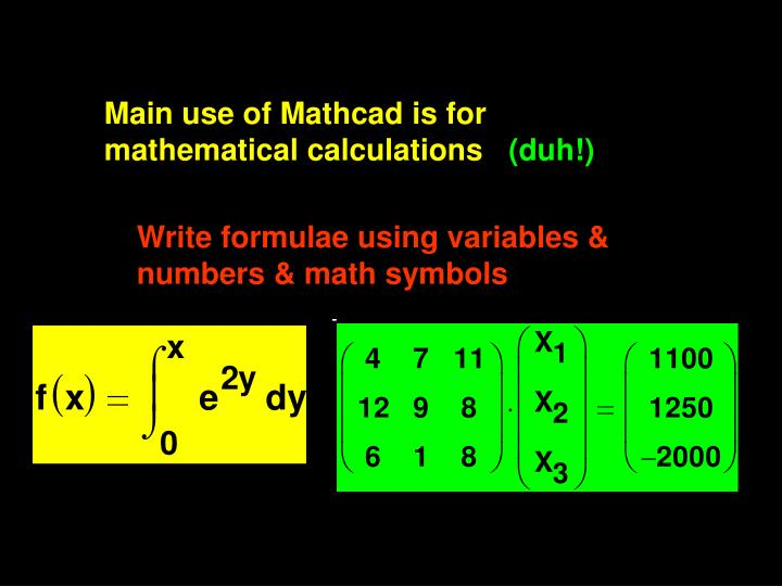 Main use of Mathcad is for mathematical calculations