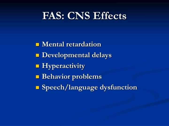 FAS: CNS Effects