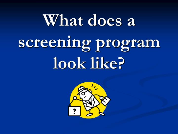 What does a screening program look like?