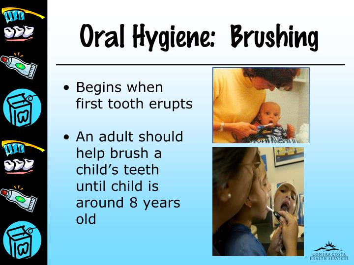 Oral Hygiene:  Brushing