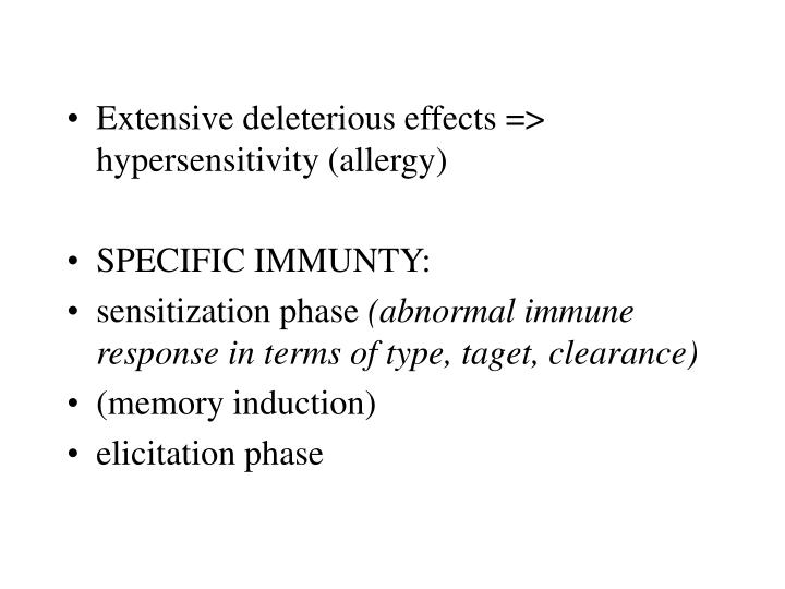 Extensive deleterious effects => hypersensitivity (allergy)
