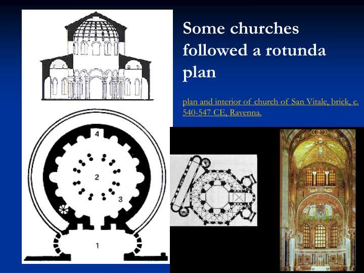 Some churches followed a rotunda plan