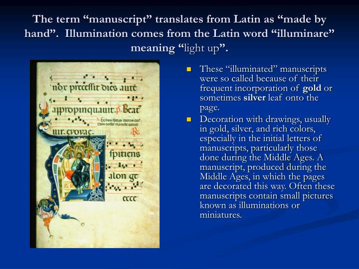 """The term """"manuscript"""" translates from Latin as """"made by hand"""".  Illumination comes from the Latin word """"illuminare"""" meaning """""""