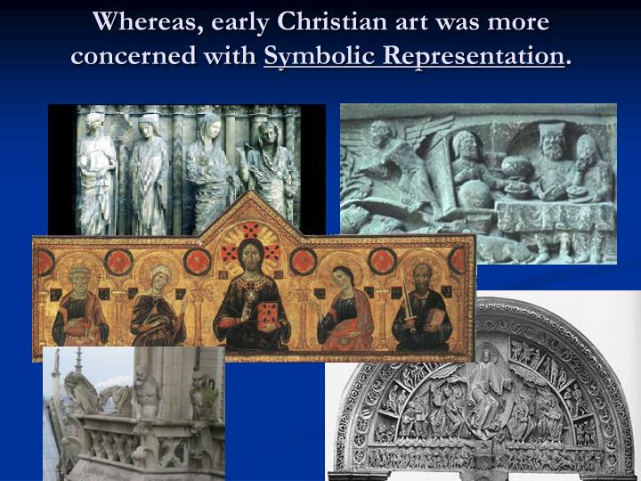 Whereas early christian art was more concerned with symbolic representation