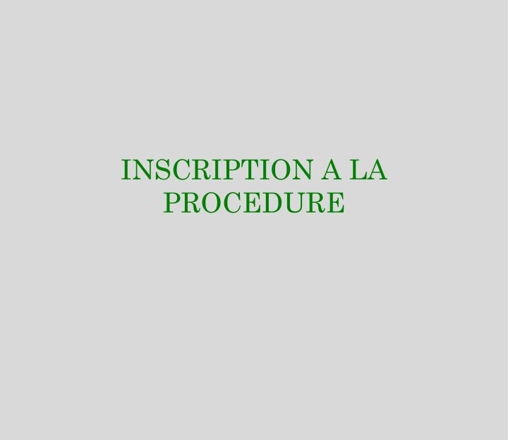 INSCRIPTION A LA PROCEDURE