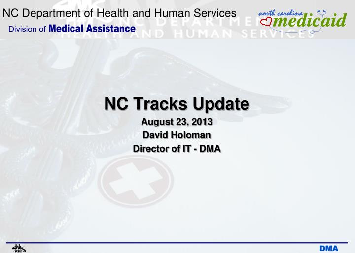 n c tracks update august 23 2013 david holoman director of it dma n.