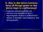 c hay is the most common form of forage given to the horse kept in confinement