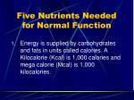 five nutrients needed for normal function