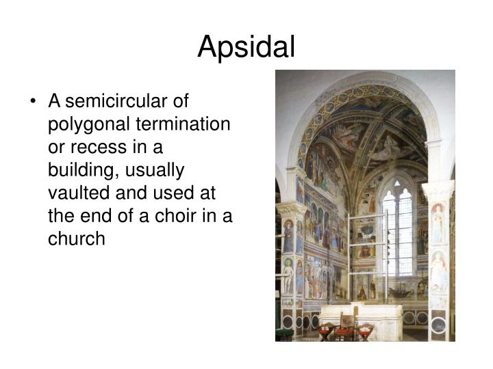 A semicircular of polygonal termination or recess in a building, usually vaulted and used at the end of a choir in a church