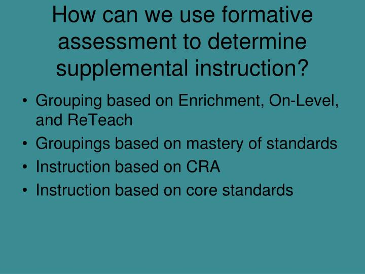 How can we use formative assessment to determine supplemental instruction?