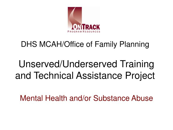 Dhs mcah office of family planning unserved underserved training and technical assistance project