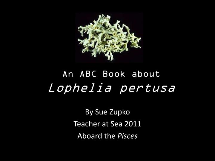 an abc book about lophelia pertusa