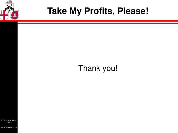 Take My Profits, Please!