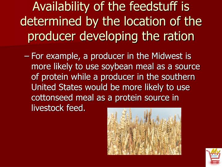 Availability of the feedstuff is determined by the location of the producer developing the ration