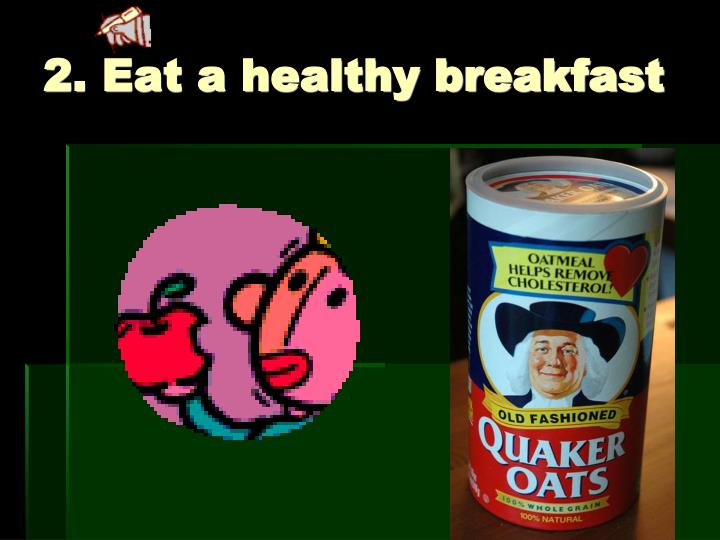 2. Eat a healthy breakfast