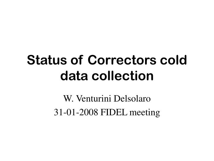 Status of correctors cold data collection