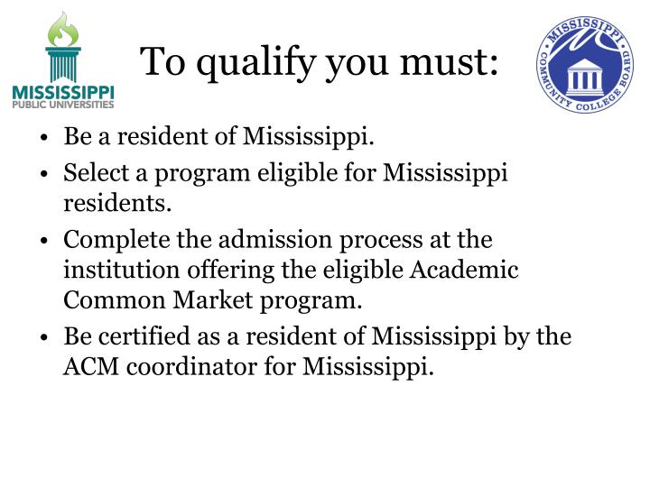 To qualify you must: