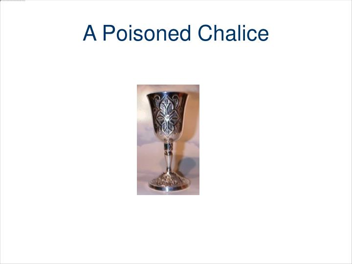 A Poisoned Chalice